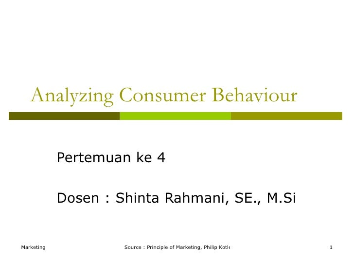 Analyzing Consumer Behaviour Pertemuan ke 4 Dosen : Shinta Rahmani, SE., M.Si