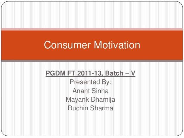 Consumer MotivationPGDM FT 2011-13, Batch – V      Presented By:       Anant Sinha    Mayank Dhamija     Ruchin Sharma