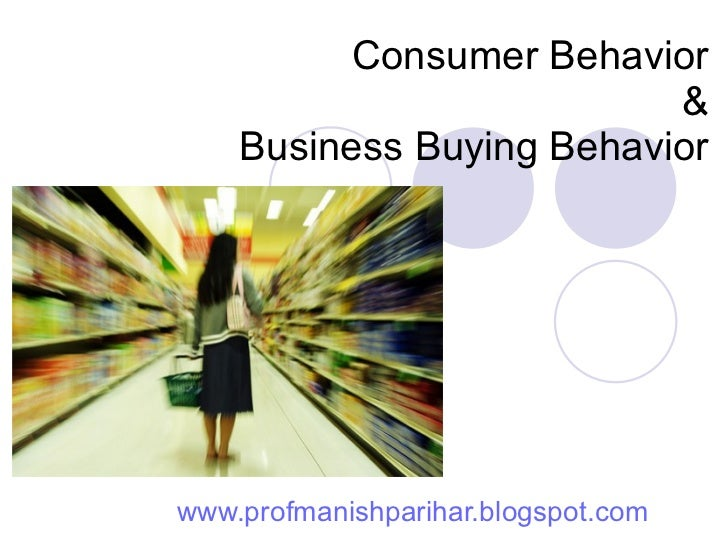 Consumer Behavior & Business Buying Behavior www.profmanishparihar.blogspot.com