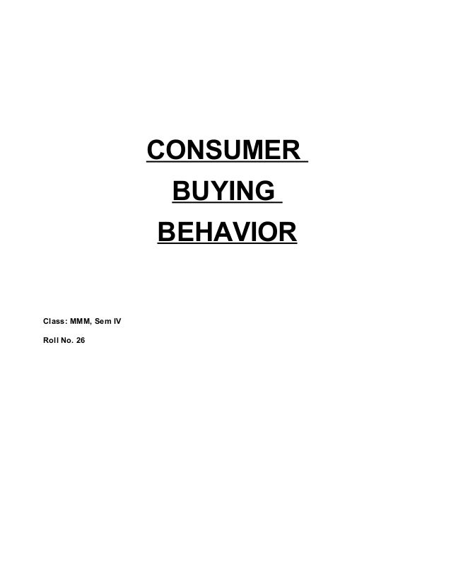CONSUMER                      BUYING                     BEHAVIORClass: MMM, Sem IVRoll No. 26