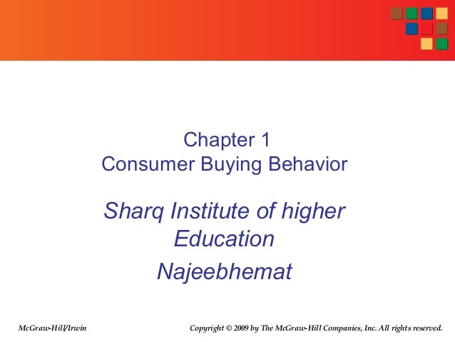 Chapter 1 Consumer Buying Behavior Sharq Institute of higher Education Najeebhemat Copyright © 2009 by The McGraw-Hill Com...