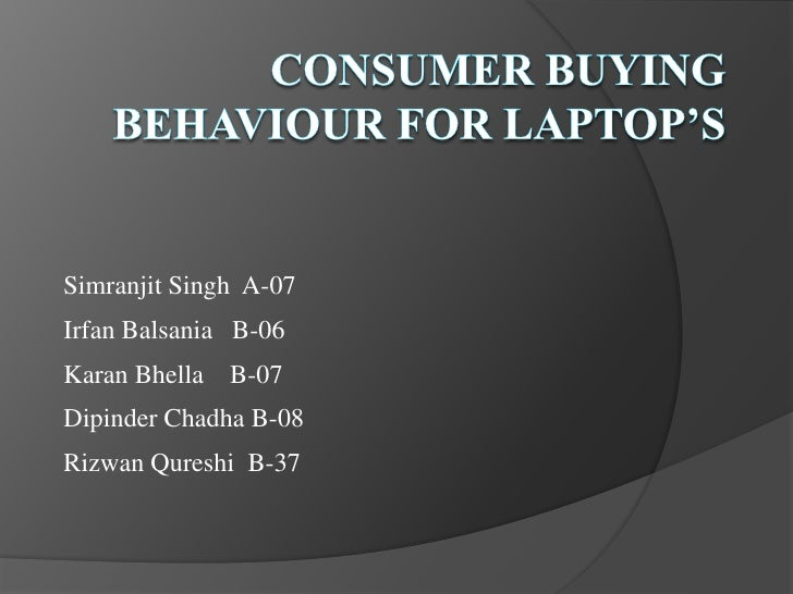 "consumer behaviour on laptops 30092013 a project report on ""a study of consumer buying behavior with respect to laptop"" submitted to university of pune in the subject of research meth."