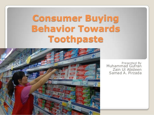 consumer buying behaviour introduction the Introduction to consumer buying behaviour world over the oral care market is largely represented by toothpaste and toothbrush other products in this category include mouthwash, sprays and oral rinses.