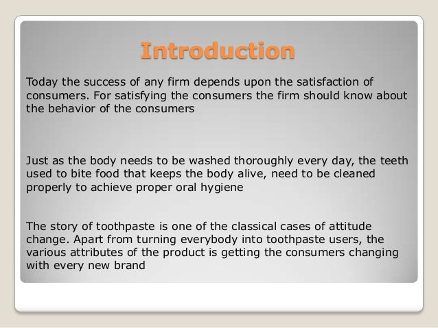 a study on consumer buying behavior towards colgate toothpaste Colgate is an umbrella brand principally used to purchase oral hygiene products  such as toothpastes, toothbrushes, mouthwashes and dental floss manufactured  by the american consumer-goods conglomerate colgate-palmolive, colgate   according to a 2015 report by market research company kantar worldpanel,.
