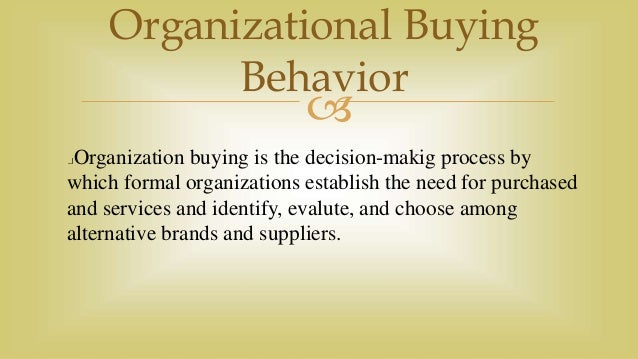 organizational buying behaviour The organizational buying process is entirely different from the consumer buying process while buying decisions are made relatively easily and quickly by individual.