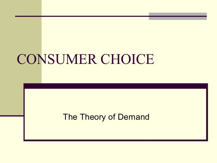 CONSUMER CHOICE     The Theory of Demand