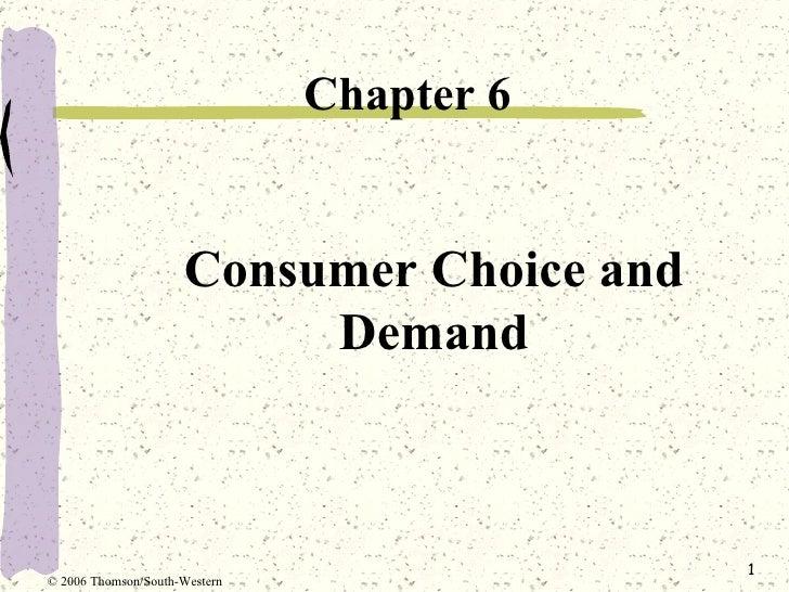 Consumer Choice and Demand <ul><li>Chapter 6 </li></ul>© 2006 Thomson/South-Western