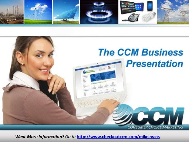 Want More Information? Go to http://www.checkoutccm.com/mikeevans
