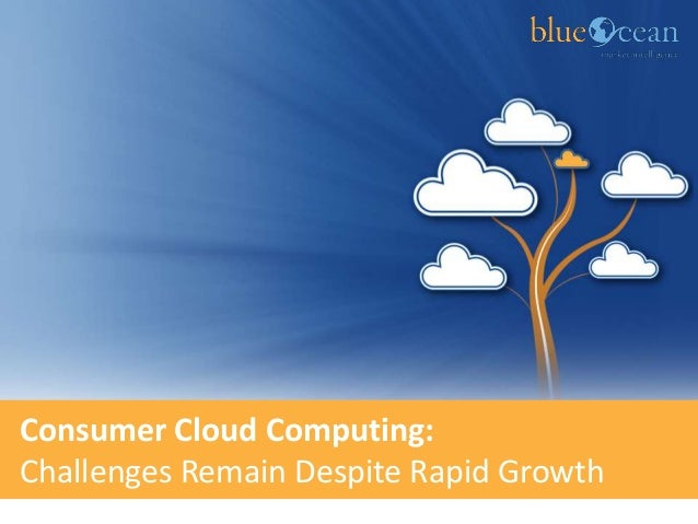 Consumer Cloud Computing:Challenges Remain Despite Rapid Growth