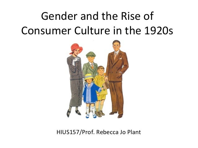 Gender and the Rise of Consumer Culture in the 1920s HIUS157/Prof. Rebecca Jo Plant