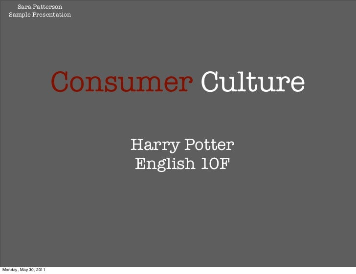 Sara Patterson  Sample Presentation                       Consumer Culture                            Harry Potter        ...