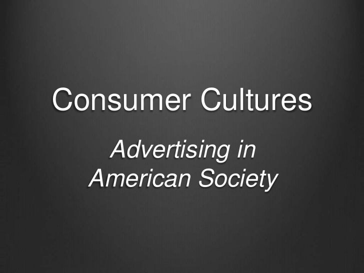 Consumer Cultures   Advertising in  American Society