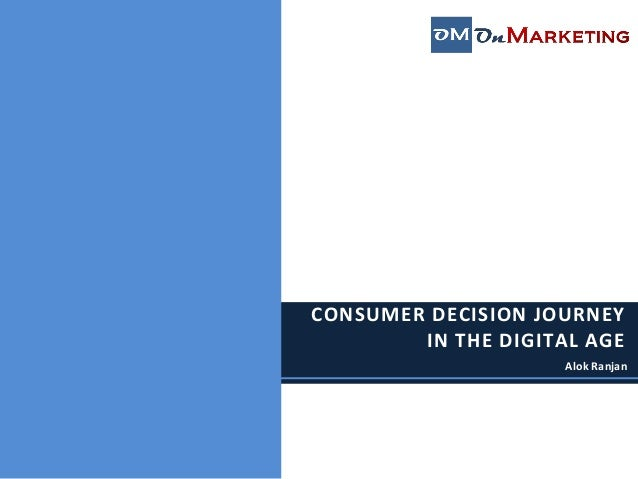 CONSUMER DECISION JOURNEY IN THE DIGITAL AGE  Alok Ranjan