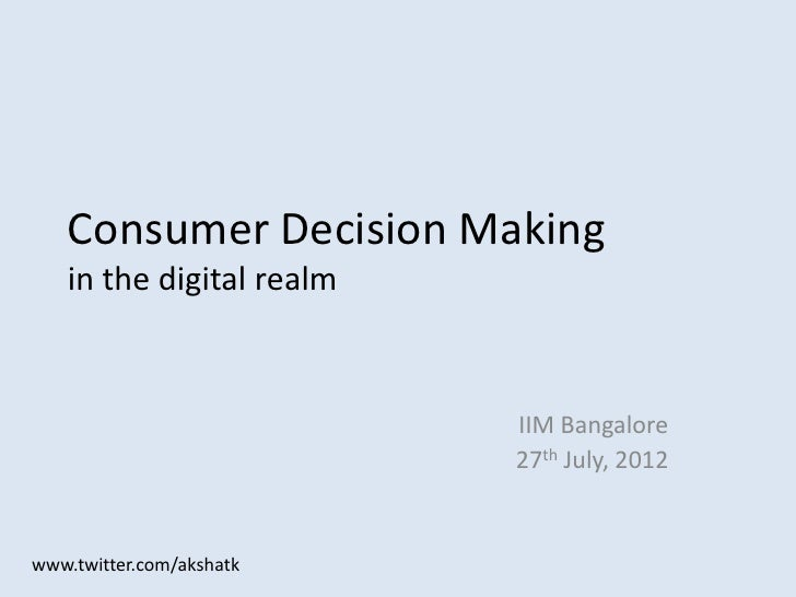 Consumer Decision Making   in the digital realm                          IIM Bangalore                          27th July,...