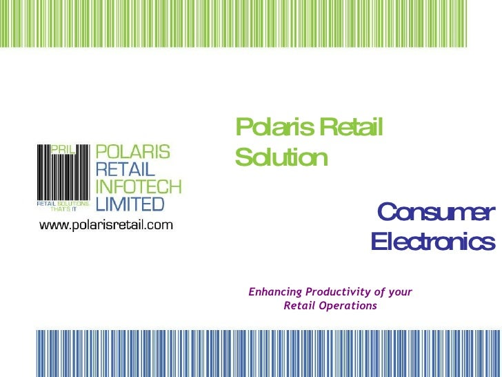 Polaris Retail Solution Enhancing Productivity of your Retail Operations Consumer Electronics