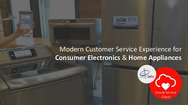 1 Modern Customer Service Experience for Consumer Electronics & Home Appliances Oracle Service Cloud