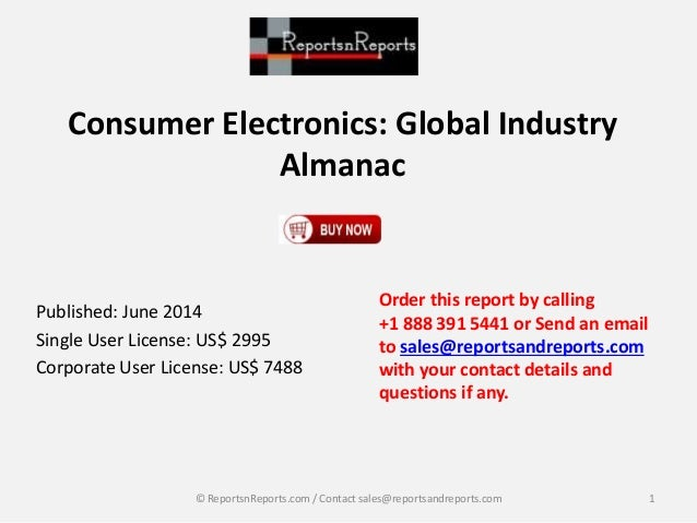 Consumer Electronics: Global Industry Almanac Published: June 2014 Single User License: US$ 2995 Corporate User License: U...