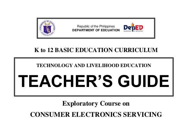 K to 12 BASIC EDUCATION CURRICULUMExploratory Course onCONSUMER ELECTRONICS SERVICINGRepublic of the PhilippinesDEPARTMENT...
