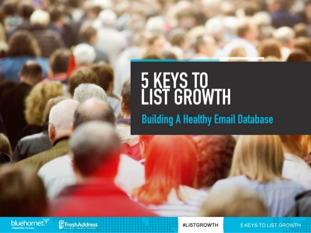 5 KEYS TO LIST GROWTH:Building A Healthy Email Database