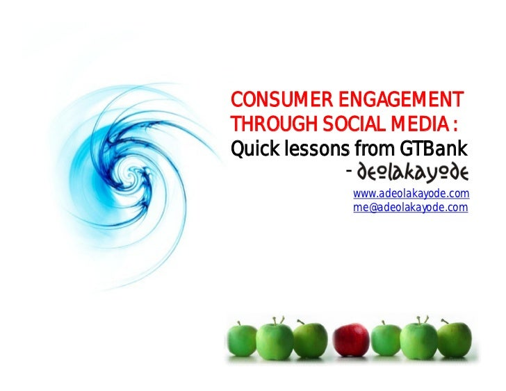 CONSUMER ENGAGEMENTTHROUGH SOCIAL MEDIA :Quick lessons from GTBank            -                www.adeolakayode.com       ...