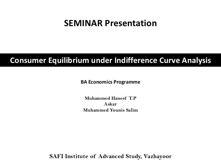 SEMINAR PresentationConsumer Equilibrium under Indifference Curve Analysis                    BA Economics Programme      ...