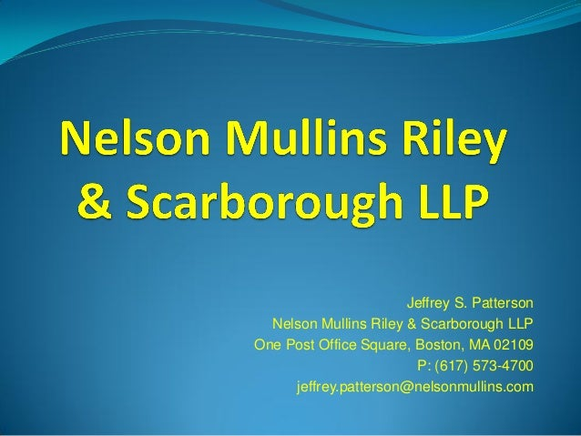 Jeffrey S. Patterson Nelson Mullins Riley & Scarborough LLP One Post Office Square, Boston, MA 02109 P: (617) 573-4700 jef...