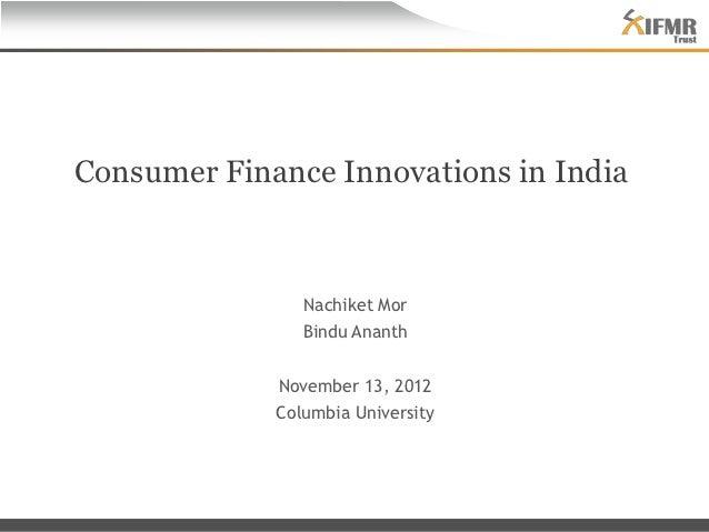 Consumer Finance Innovations in India                Nachiket Mor                Bindu Ananth             November 13, 201...