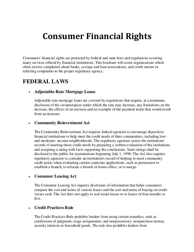 Consumer Financial Rights Consumers' financial rights are protected by federal and state laws and regulations covering man...