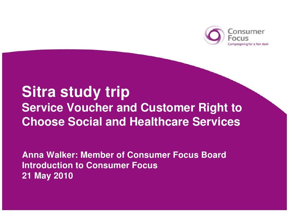 Sitra study trip Service Voucher and Customer Right to Choose Social and Healthcare Services  Anna Walker: Member of Consu...