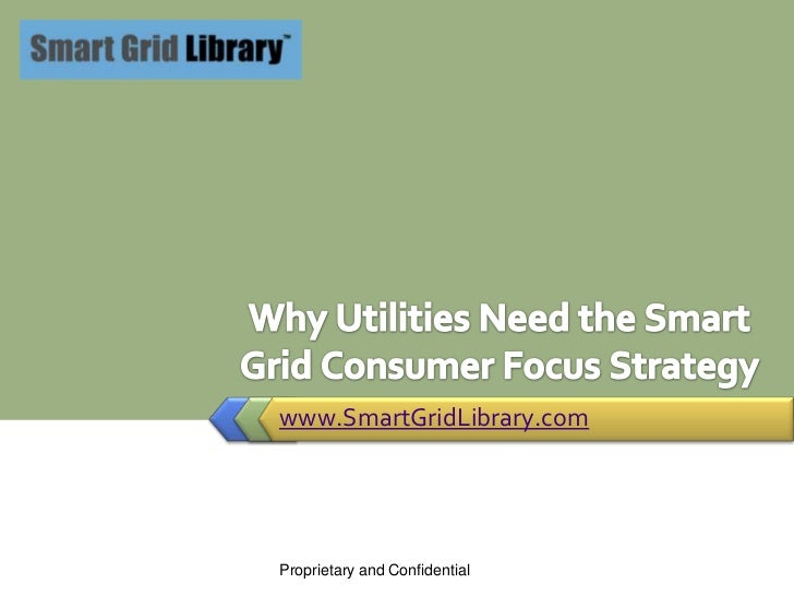 www.SmartGridLibrary.com<br />Why Utilities Need the Smart Grid Consumer Focus Strategy<br />