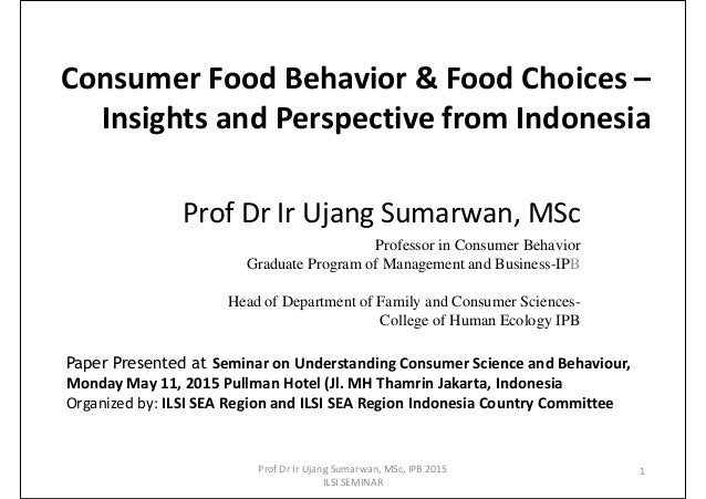 Consumer Food Behavior & Food Choices – Insights and Perspective from Indonesia Prof Dr Ir Ujang Sumarwan, MSc Professor i...