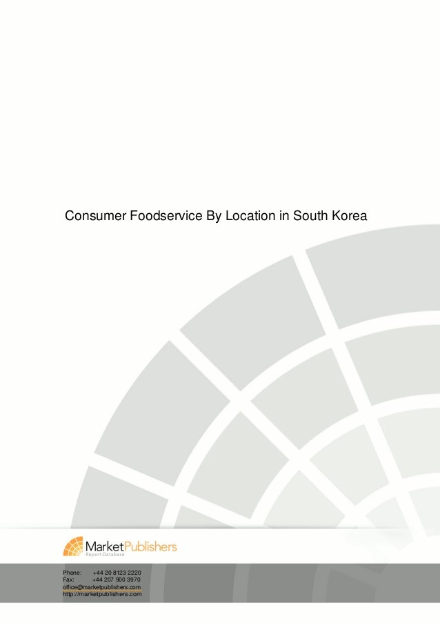Consumer Foodservice By Location in South KoreaPhone:     +44 20 8123 2220Fax:       +44 207 900 3970office@marketpublishe...