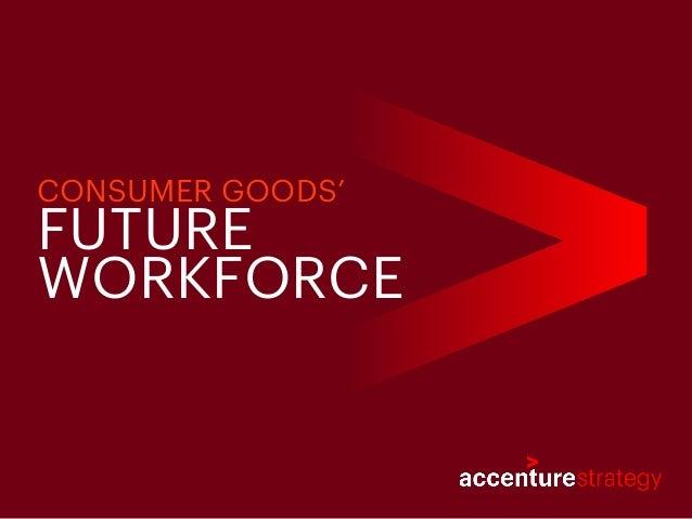 FUTURE WORKFORCE CONSUMER GOODS'