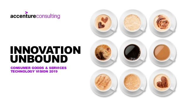 CONSUMER GOODS & SERVICES TECHNOLOGY VISION 2019 INNOVATION UNBOUND
