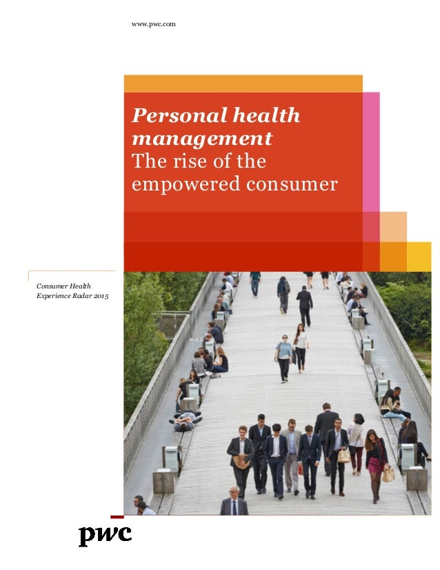 www.pwc.com Personal health management The rise of the empowered consumer Consumer Health Experience Radar 2015