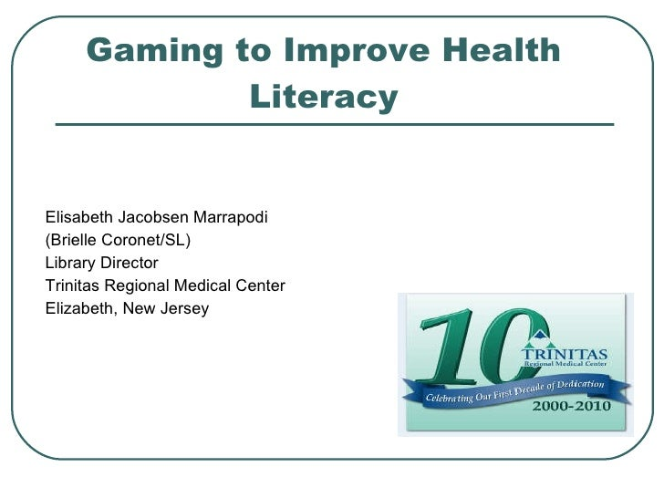 Gaming to Improve Health Literacy <ul><li>Elisabeth Jacobsen Marrapodi  </li></ul><ul><li>(Brielle Coronet/SL) </li></ul><...