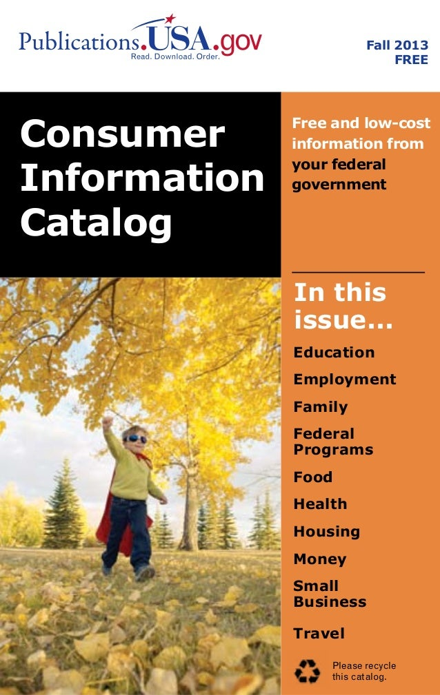 Fall 2013 FREE  Consumer Information Catalog  Free and low-cost information from your federal government  In this issue......