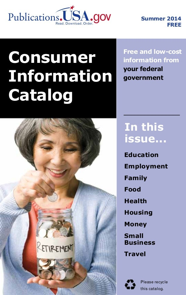 Summer 2014 FREE Consumer Information Catalog Free and low-cost information from your federal government In this issue... ...