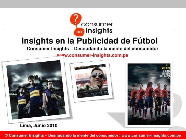 Insights en la Publicidad de Fútbol           Consumer Insights – Desnudando la mente del consumidor                      ...