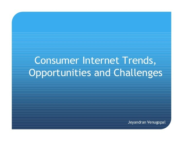 Consumer Internet Trends, Opportunities and Challenges Jeyandran Venugopal