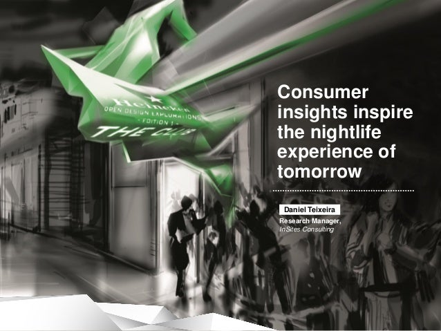 Consumer insights inspire the nightlife experience of tomorrow Daniel Teixeira Research Manager, InSites Consulting