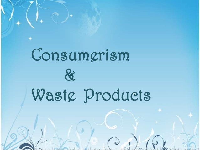 Consumerism & Waste Products