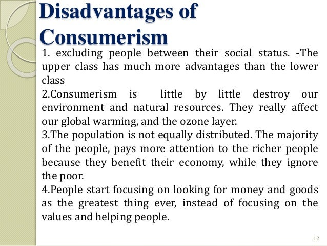advantages and disadvantages of consumerism With 53 percent of americans owning smartphones, and the same percent having shopping/retail apps according to nielson, mobile consumerism is being embraced around the world why do consumers choose mobile one of the biggest reasons many consumers choose to shop with their phones is.