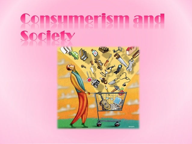 capitalism and consumerism of society Postwar consumerism was praised as a patriotic contribution to the ultimate success of the american way of life.