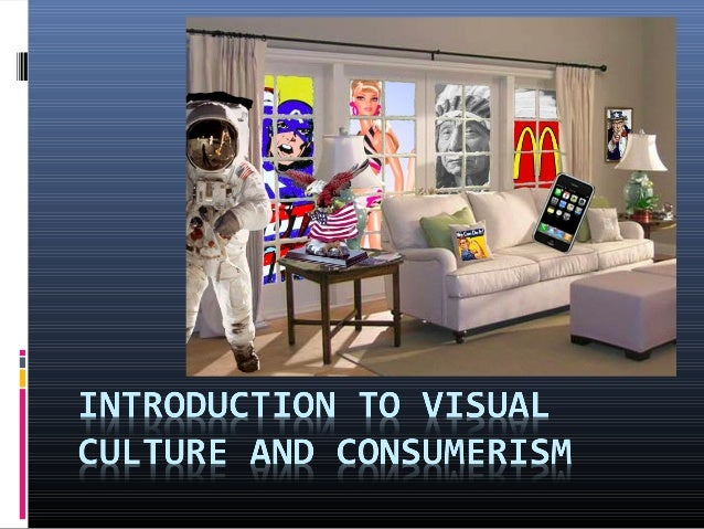 What is Visual Culture?  Visual Culture is the study of a culture that relies  on images. Includes all images that are se...