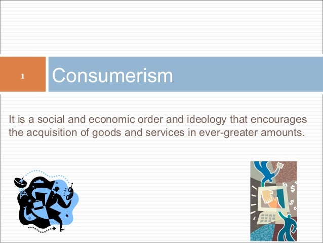 consumerism ideology Paign's evolution alongside a broader culture-ideology of consumerism, understoodasawayoflifededicatedtothepossessionanduseofconsumer goods (kellner 1983, 74).
