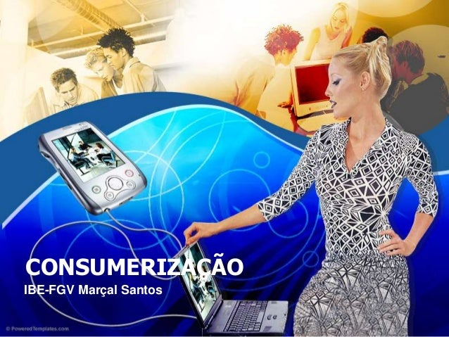 CONSUMERIZAÇÃO IBE-FGV Marçal Santos