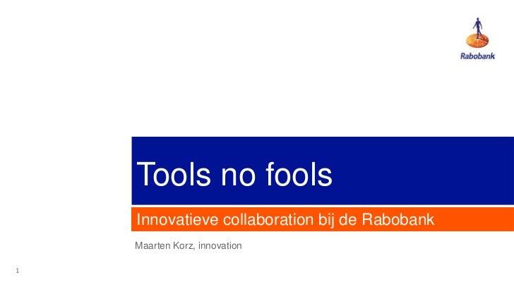 Tools no fools<br />Innovatieve collaboration bij de Rabobank<br />Maarten Korz, innovation<br />1<br />