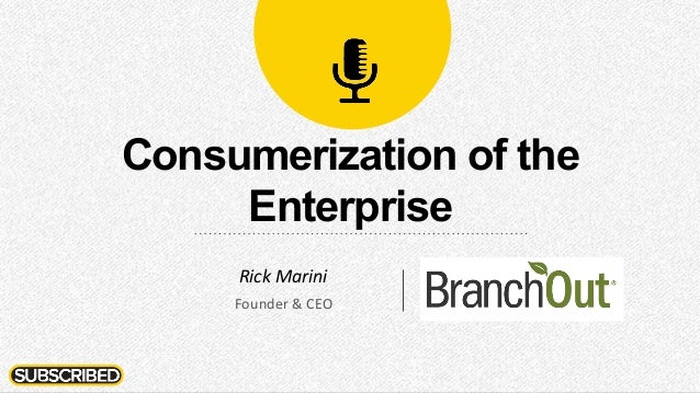 Consumerization of the Enterprise Rick  Marini   Founder  &  CEO