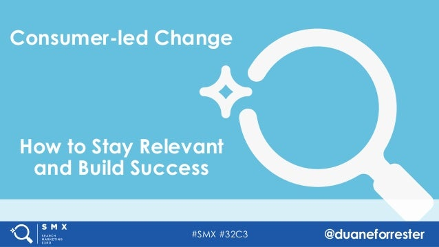 #SMX #32C3 @duaneforrester Consumer-led Change How to Stay Relevant and Build Success